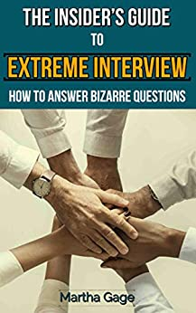 The Insider's Guide  to Extreme Interview: How to Answer  Bizarre Questions by [Gage, Martha]