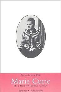 Marie Curie : Elle a découvert l'énergie nucléaire par Xavier-Laurent Petit