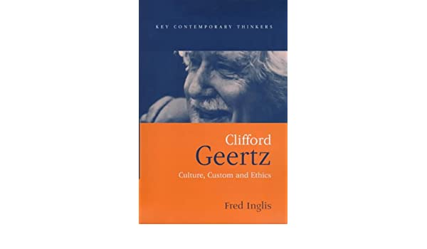 Clifford Geertz: Culture, Custom and Ethics Key Contemporary ...