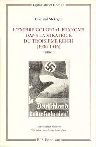L'Empire colonial français dans la stratégie du Troisième Reich (1936-1945): Tome I: Corps de l'ouvrage / Tome II: Annexes – Sources et bibliographie – Index (Diplomatie et histoire) (French Edition) by P.I.E-Peter Lang S.A., Éditions Scientifiques Internationales