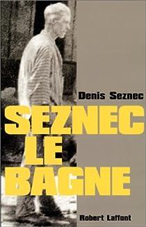 Seznec. Le bagne par Le Her-Seznec