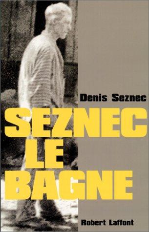 Seznec : le bagne Broché – 22 mars 2001 Denis Seznec Robert Laffont 2221076532 Documents - Témoignages