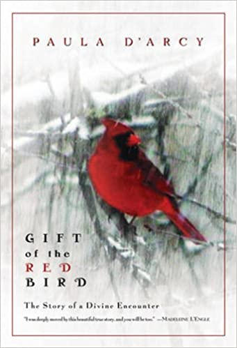 Gift Of The Red Bird The Story Of A Divine Encounter Paula Darcy