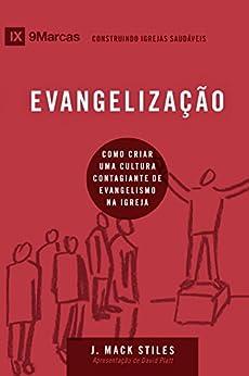 Evangelização: Como criar uma cultura contagiante de evangelismo na igreja local (9Marcas) (Portuguese Edition) by [Stiles, J Mack]