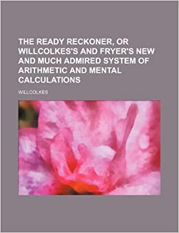 The Ready Reckoner Or Willcolkess And Fryers New Much Admired System Of Arithmetic Mental Calculations Paperback March 6 2012