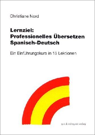 Professionelles Übersetzen Spanisch-Deutsch: Ein Einführungskurs in 15 Lektionen