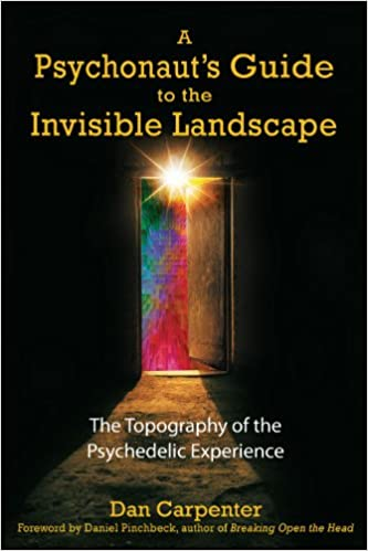 Read online A Psychonaut's Guide to the Invisible Landscape: The Topography of the Psychedelic Experience PDF, azw (Kindle)