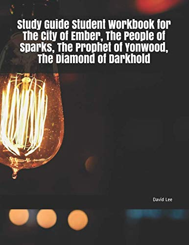 Study Guide Student Workbook for The City of Ember, The People of Sparks, The Prophet of Yonwood, The Diamond of Darkhold (The City Of Ember The Prophet Of Yonwood)