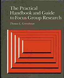 The Practical Handbook and Guide to Focus Group Research