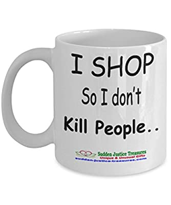 I Shop So I Don't Kill People White Mug Unique Birthday, Special Or Funny Occasion Gift. Best 11 Oz Ceramic Novelty Cup for Coffee, Tea, Hot Chocolate Or Toddy