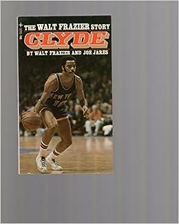 dd1584a16f2 Clyde  The Walt Frazier Story  Walt Frazier   Joe Jares  Amazon.com ...