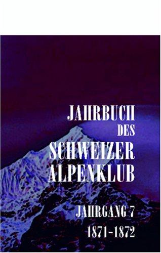 Jahrbuch des Schweizer Alpenclub: Jahrgang 7, 1871-1872 (German Edition) by Adamant Media Corporation