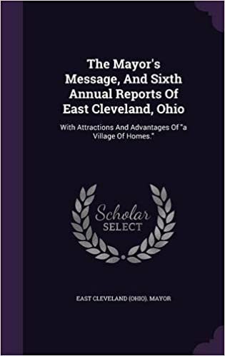 Book The Mayor's Message, And Sixth Annual Reports Of East Cleveland, Ohio: With Attractions And Advantages Of 'a Village Of Homes.'
