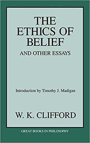 the ethics of belief and other essays great books in philosophy  the ethics of belief and other essays great books in philosophy william kingdon clifford 9781573926911 com books