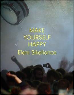 Make Yourself Happy: Eleni Sikelianos: 9781566894593: Amazon com: Books