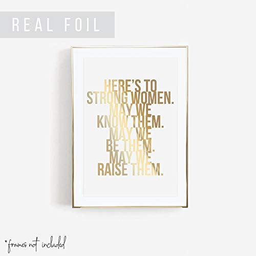 Here's to Strong Women. May We Know Them. May We Be Them. May We Raise Them Foiled Art Print, Unframed