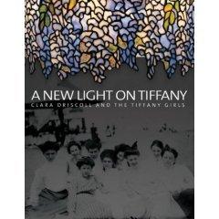 A New Light on Tiffany: Clara Driscoll and the Tiffany -