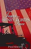 Tears on Henry Ford's Face, Paul Knecht, 1598866567