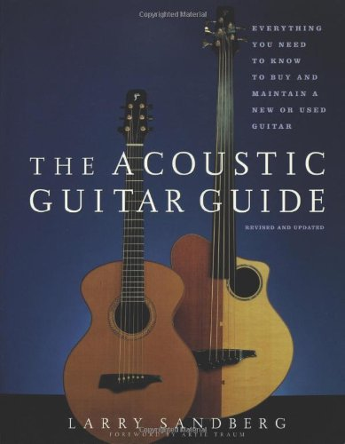 The Acoustic Guitar Guide: Everything You Need to Know to Buy and Maintain a New or Used (Acoustic Guitar Guide)