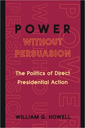 Power Without Persuasion The Politics Of Direct Presidential Action