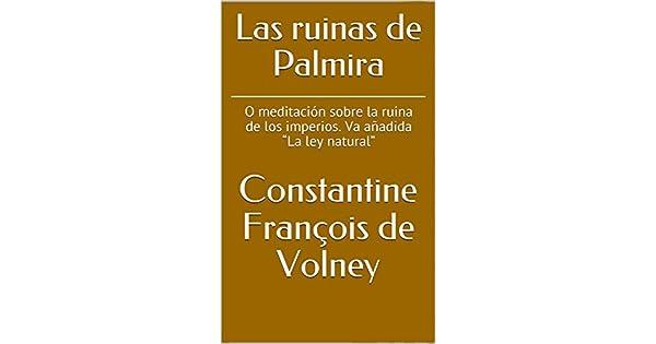 Las ruinas de Palmira: O meditación sobre la ruina de los imperios. Va añadida