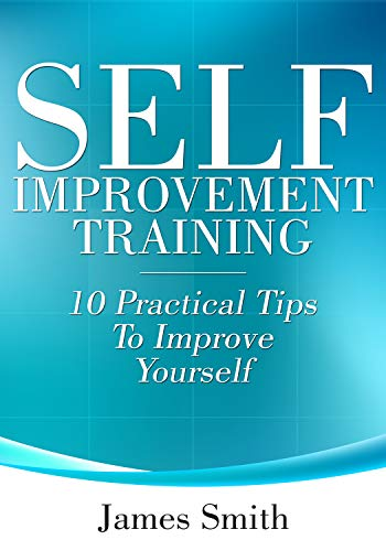 Self Improvement Training: 10 Practical Tips To Improve Yourself