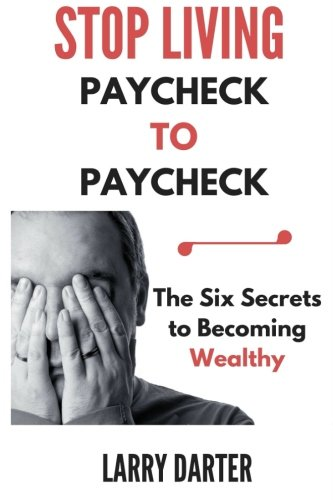 Download Stop Living Paycheck to Paycheck: The Six Secrets to Becoming Wealthy PDF