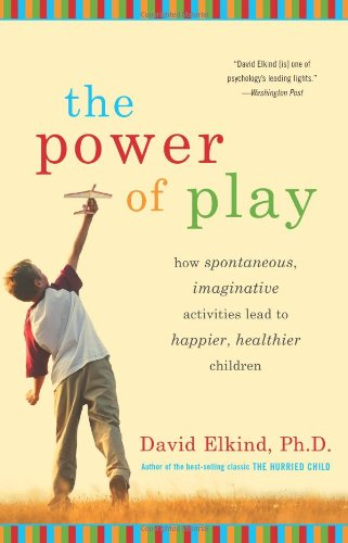 The Power of Play: How Spontaneous, Imaginative Activities Lead to Happier