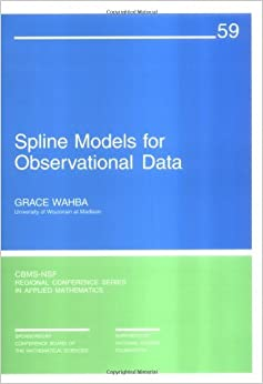 Spline Models for Observational Data (CBMS-NSF Regional Conference Series in Applied Mathematics) by Grace Wahba (1990-03-30)
