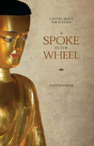Spoke in the Wheel: A Novel About the Buddha