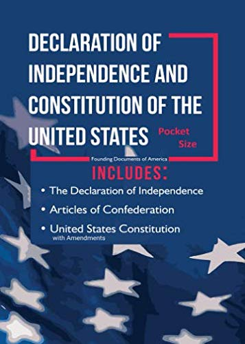 Declaration of Independence and Constitution of the United States Pocket Size: The Declaration of Independence, Articles of Confederation, and United ... Amendments (Founding Documents of America) (The Date Of The Declaration Of Independence)