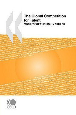 The Global Competition for Talent : Mobility of the Highly Skilled (Paperback)--by Publishing Oecd Publishing [2008 Edition] (Talent Mobility)