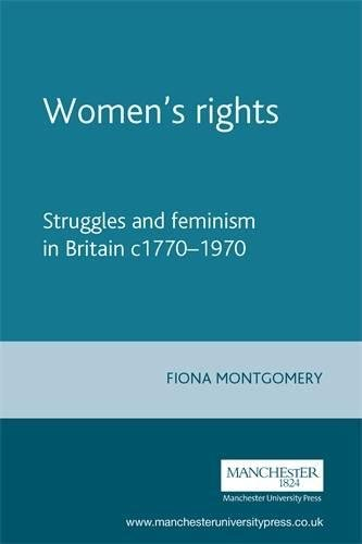 Women's Rights-Struggle and feminism in Britain c. 1770-1970