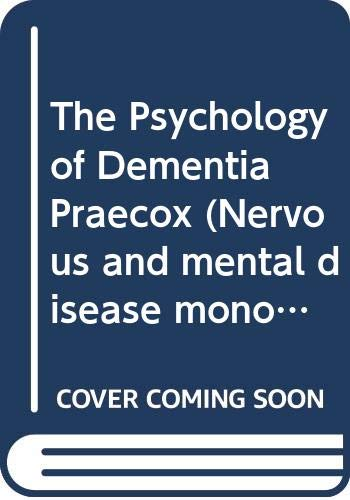 The Psychology of Dementia Praecox (Nervous and mental disease monograph series) (The Journal Of Nervous And Mental Disease)