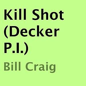 Kill Shot (Decker P.I.) Audiobook