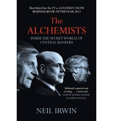 [(The Alchemists: Inside the Secret World of Central Bankers )] [Author: Neil Irwin] [Mar-2014] pdf