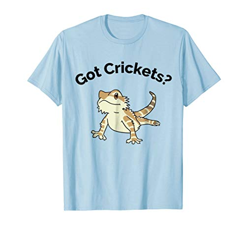 Bearded Dragon Got Crickets Bearded Dragon Accessory T Shirt ()