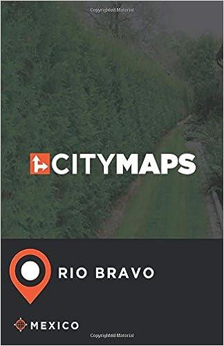 Rio Bravo Mexico Map.City Maps Rio Bravo Mexico James Mcfee 9781548936068 Amazon Com