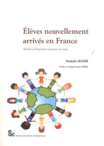 Elèves nouvellement arrivés en France. Réalités et Perspectives pratiques en classe Nathalie Auger