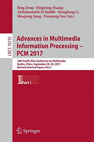 Advances in Multimedia Information Processing -- PCM 2017: 18th Pacific-Rim Conference on Multimedia, Harbin, China, September 28-29, 2017, Revised ... Part I (Lecture Notes in Computer Science)