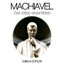 Machiavel, ses idées essentielles (annotated) (Humanities Collections t. 9) (French Edition)