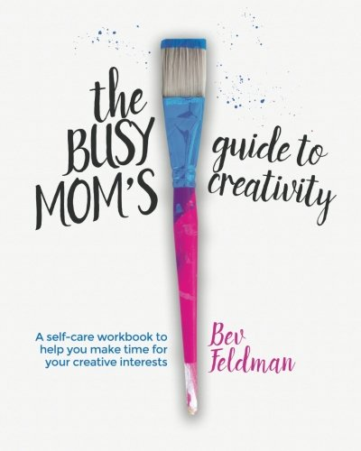 Busy Mom's Guide to Creativity: A self-care workbook for moms