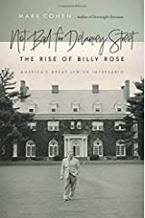 Not Bad for Delancey Street: The Rise of Billy Rose (Brandeis Series in American Jewish History, Culture, and Life) Hardcover