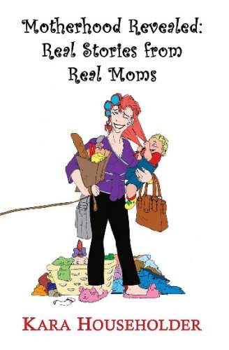 Download Motherhood Revealed:: Real Stories from Real Moms PDF