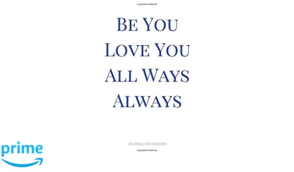 Be You Love You All Ways Always With Positive Quotes Journal