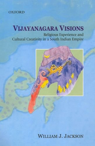 Vijayanagara Visions: Religious Experience and Cultural Creativity in a South Indian Empire pdf