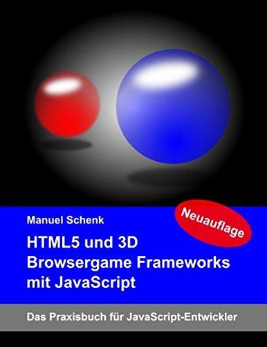 HTML5 und 3D Browsergame Frameworks mit JavaScript: Das Praxisbuch für JavaScript-Entwickler
