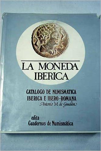 MONEDA IBERICA, LA. CATALOGO DE NUMISTICA IBERICA E IBERO - ROMANA: Amazon.es: GUADAN, ANTONIO M. DE, GUADAN, ANTONIO M. DE, GUADAN, ANTONIO M. DE: Libros