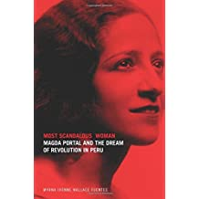 Most Scandalous Woman: Magda Portal and the Dream of Revolution in Peru