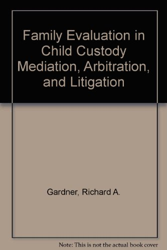 Family Evaluation in Child Custody Mediation, Arbitration, and Litigation